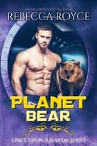 Planet Bear ebook by Rebecca Royce