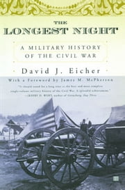 The Longest Night - A Military History of the Civil War ebook by David J Eicher,James Alan McPherson