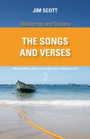 Wanderings and Sojourns - The Songs and Verses - Book 3 - A Book of Poetry, Songs and Insight from a Wanderer's Life ebook by Jim Scott