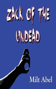 Zack of the Undead ebook by Milt Abel