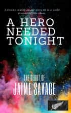 A Hero Needed Tonight ebook by Jaime Savage