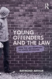 Young Offenders and the Law - How the Law Responds to Youth Offending ebook by Raymond Arthur