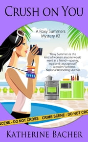 Crush On You - A Roxy Summers Mystery, #2 ebook by Katherine Bacher