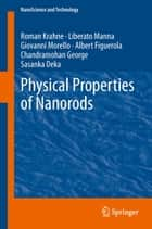 Physical Properties of Nanorods ebook by Roman Krahne,Liberato Manna,Giovanni Morello,Albert Figuerola,Chandramohan George,Sasanka Deka