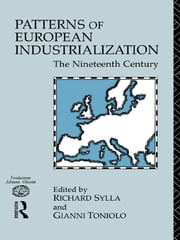 Patterns of European Industrialisation - The Nineteenth Century ebook by Richard Sylla,Gianni Toniolo