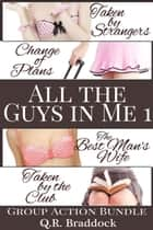 All the Guys in Me 1 (Group Action Bundle) ebook by Q.R. Braddock