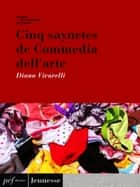 Cinq Saynètes de Commedia dell'arte ebook by Vivarelli Diana