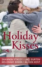 Holiday Kisses - A Rare Gift\Mistletoe and Margaritas\It's Not Christmas Without You\This Time Next Year ebook by Jaci Burton, Shannon Stacey, HelenKay Dimon,...