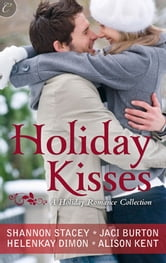 Holiday Kisses: A Rare Gift\Mistletoe and Margaritas\It's Not Christmas Without You\This Time Next Year - A Rare Gift\Mistletoe and Margaritas\It's Not Christmas Without You\This Time Next Year ebook by Jaci Burton,Shannon Stacey,HelenKay Dimon,Alison Kent