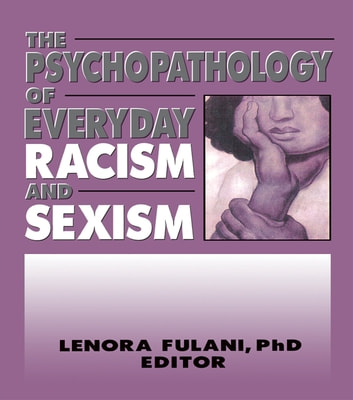 The Psychopathology of Everyday Racism and Sexism ebook by Lenora Fulani
