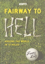 Fairway to Hell - Around the World in 18 Holes ebook by Frank Lidz