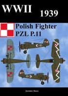 WWII 1939 Polish Fighter PZL P.11 ebook by Jaroslaw Skora