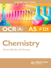 OCR(A) AS Chemistry Student Unit Guide: Unit F321 Atoms, Bonds and Groups - Student Unit Guide ebook by Mike Smith