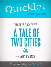Quicklet on Charles Dickens' A Tale of Two Cities (CliffNotes-like Summary) ebook by Hayley  Igarashi