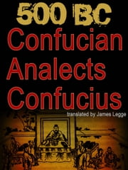 500 BC CONFUCIAN ANALECTS Confucius ebook by James Legge