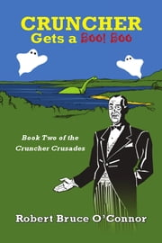 Cruncher Gets A Boo! Boo - Book 2 of the Cruncher Crusades ebook by Robert Bruce O'Connor