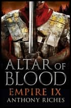 Altar of Blood: Empire IX ebook by Anthony Riches