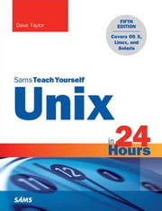 Unix in 24 Hours, Sams Teach Yourself: Covers OS X, Linux, and Solaris ebook by Taylor, Dave