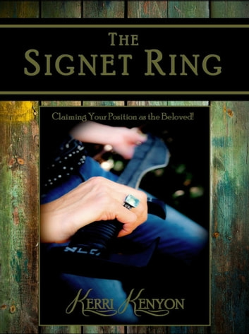 The Signet Ring: Claiming Your Position as the Beloved! ebook by Kerri Kenyon