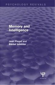 Memory and Intelligence (Psychology Revivals) ebook by Jean Piaget,Bärbel Inhelder