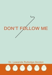 Don't Follow Me ebook by Dr. Lawanda Rutledge-Gordon