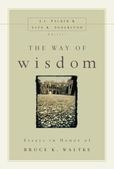 The Way of Wisdom - Essays in Honor of Bruce K. Waltke ebook by
