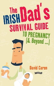 The Irish Dad's Survival Guide to Pregnancy [& Beyond] ebook by David Caren