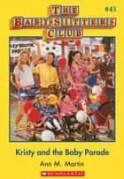 The Baby-Sitters Club #45: Kristy and the Baby Parade ebook by Ann M. Martin