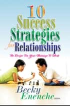 10 Success Strategies For Relationships ebook by Becky Enenche MD