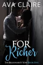 For Richer - The Billionaire's Vow, #5 ebook by Ava Claire