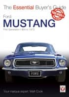 Ford Mustang - First Generation 1964 to 1973 - The Essential Buyer's Guide ebook by Matt Cook