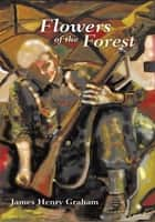 Flowers of the Forest ebook by James Henry Graham