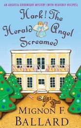 Hark! The Herald Angel Screamed - An Augusta Goodnight Mystery (with Heavenly Recipes) ebook by Mignon F. Ballard