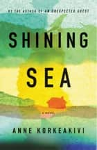 Shining Sea ebook by Anne Korkeakivi