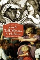 Stories To Tell Children ebook by Sara Cone Bryant