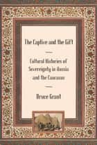 The Captive and the Gift ebook by Bruce Grant
