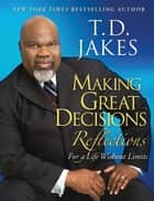 Making Great Decisions Reflections - For a Life Without Limits ebook by T.D. Jakes