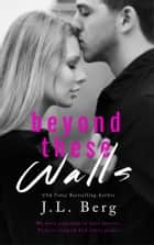 Beyond These Walls ebook by J.L. Berg