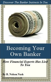 Becoming Your Own Banker - The Infinite Banking Concept ebook by R. Nelson Nash