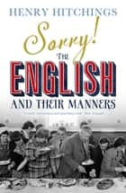 Sorry! The English and Their Manners ebook by Henry Hitchings