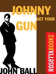 Johnny Get Your Gun ebook by John Ball