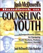 Handbook on Counseling Youth ebook by John McDowell, Bob Hostetler