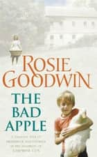 The Bad Apple - A powerful saga of surviving and loving against the odds ebook by Rosie Goodwin