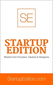 Startup Edition - Wisdom From Founders, Hackers & Designers ebook by Oscar O. Arevalo,Ryan Hoover