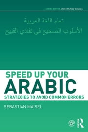 Speed up your Arabic - Strategies to Avoid Common Errors ebook by Sebastian Maisel