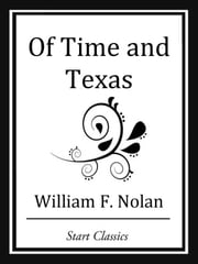 Of Time and Texas ebook by William F. Nolan