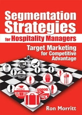Segmentation Strategies for Hospitality Managers - Target Marketing for Competitive Advantage ebook by Ron Morritt,Art Weinstein