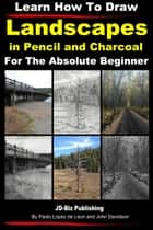 Learn How to Draw Landscapes in Pencil and Charcoal For The Absolute Beginner ebook by Dueep Jyot Singh,John Davidson