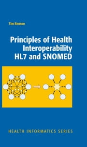 Principles of Health Interoperability HL7 and SNOMED ebook by Tim Benson