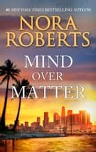 Mind Over Matter - A Passionate and Intriguing Novel of Suspense ebook by Nora Roberts